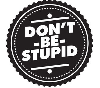 don t be stupid dribbble 1x  Don't. Be. Stupid. (we know youre not, but read on because this is important)
